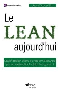 Jean-claude Bihr - Le Lean, aujourd'hui - Satisfaction client et reconnaissance personnelle alliant  digital et green!.