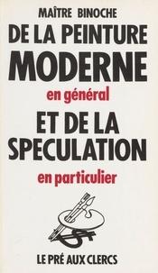 Jean-Claude Binoche - De la peinture moderne en général et de la spéculation en particulier.