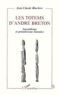 Jean-Claude Blachère - Les totems d'André Breton - Surréalisme et primitivisme littéraire.