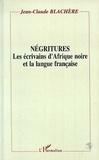 Jean-Claude Blachère - Négritures - Les écrivains d'Afrique noire et la langue française.