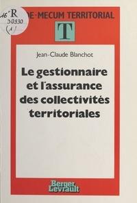 Jean-Claude Blanchot - Le Gestionnaire et l'assurance des collectivités territoriales.