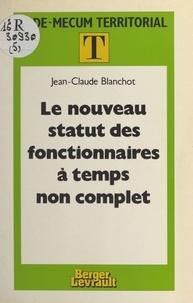 Jean-Claude Blanchot - Le nouveau statut des fonctionnaires à temps non complet.