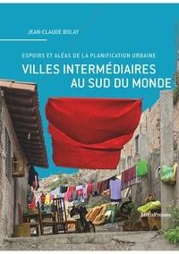 Jean-Claude Bolay - Espoirs et aléas de la planification urbaine - Villes intermédiaires au Sud du monde.