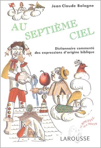 Jean-Claude Bologne - Au septième ciel - Dictionnaire commenté des expressions d'origine biblique.