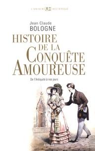Jean-Claude Bologne - Histoire de la conquête amoureuse - De l'Antiquité à nos jours.