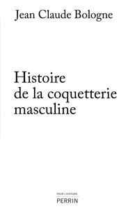 Jean-Claude Bologne - Histoire de la coquetterie masculine.