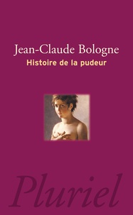 Jean-Claude Bologne - Histoire de la pudeur.