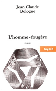 Jean-Claude Bologne - L'homme-fougère.