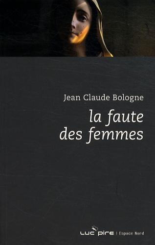 Jean-Claude Bologne - La faute des femmes.