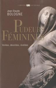Jean-Claude Bologne - Pudeurs féminines - Voilées, dévoilées, révélées.