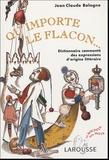 Jean-Claude Bologne - Qu'importe le flacon... - Dictionnaire commenté des expressions d'origine littéraire.