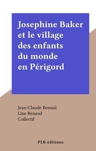 Jean-Claude Bonnal et  Collectif - Josephine Baker et le village des enfants du monde en Périgord.