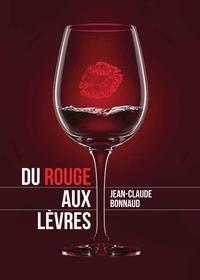 Jean-Claude Bonnaud - Du rouge aux lèvres.