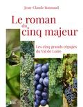Jean-Claude Bonnaud - Le roman du cinq majeur - Les cinq grands cépages du Val de Loire.