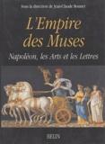 Jean-Claude Bonnet et  Collectif - L'empire des muses - Napoléon, les Arts et les Lettres.