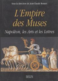 Jean-Claude Bonnet et Claude Lefort - L'empire des muses - Napoléon, les Arts et les Lettres.