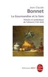 Jean-Claude Bonnet - La gourmandise et la faim - Histoire et symbolique de l'aliment, 1730-1830.