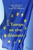 Jean-Claude Boual et Daniel Spoel - L'Europe, un rêve dénaturé - Pour sortir de ces idées qui mènent l'Europe au bord du gouffre.