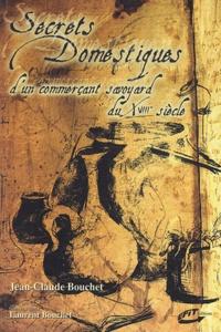 Jean-Claude Bouchet - Secrets domestiques d'un commerçant savoyard du XVIIIe siècle.