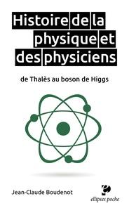 Jean-Claude Boudenot - Histoire de la physique et des physiciens de Thalès au boson de Higgs.