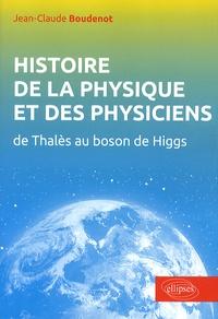 Jean-Claude Boudenot - Histoire de la physique et des physiciens - De Thalès au Boson de Higgs.