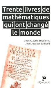 Jean-Claude Boudenot et Jean-Jacques Samueli - Trente livres de mathématiques qui ont changé le monde.