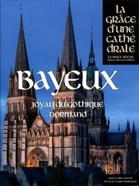 Jean-Claude Boulanger - Bayeux - Joyau du gothique normand.