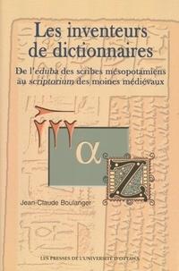 Jean-Claude Boulanger - Les Inventeurs de dictionnaires - De l'eduba des scribes mésopotamiens au scriptorium des moines médiévaux.
