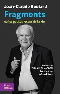 Jean-Claude Boulard - Fragments ou les petites leçons de la vie.