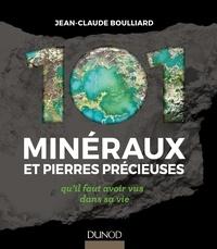 Jean-Claude Boulliard - 101 minéraux et pierres précieuses qu'il faut avoir vus dans sa vie.