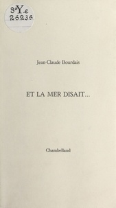 Jean-Claude Bourdais - Et la mer disait….