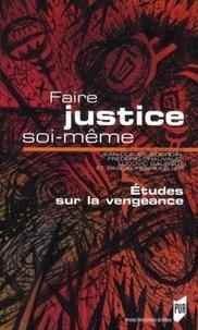 Jean-Claude Bourdin et Frédéric Chauvaud - Faire justice soi-même - Etude sur la vengeance.