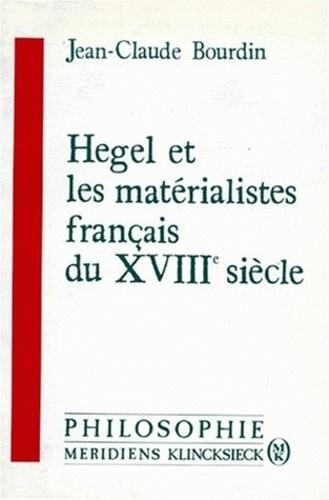 Jean-Claude Bourdin - Hegel et les matérialistes français du XVIIIe siècle.