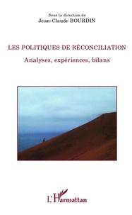Jean-Claude Bourdin - Les politiques de réconciliation - Analyses, expériences, bilans.