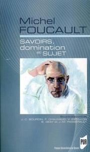 Jean-Claude Bourdin et Frédéric Chauvaud - Michel Foucault - Savoirs, domination et sujet.