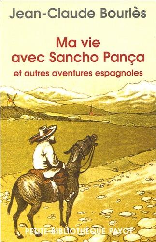 Jean-Claude Bourlès - Ma vie avec Sancho Pança et autres aventures espagnoles.