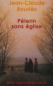 Jean-Claude Bourlès - Pèlerin sans Eglise.