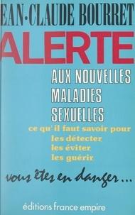 Jean-Claude Bourret - Alerte aux nouvelles maladies sexuelles : SIDA, chlamydiae, mycoplasmes, herpès... - Vous êtes en danger, ce qu'il faut savoir pour les détecter, les éviter, les guérir.