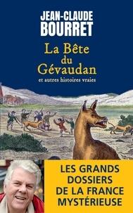 Jean-Claude Bourret - La bête du Gévaudan et autres histoires vraies - Les grands dossiers de la France mystérieuse.