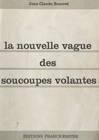 Jean-Claude Bourret - La nouvelle vague des soucoupes volantes.