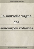 Jean-Claude Bourret - La nouvelle vague des soucoupes volantes.