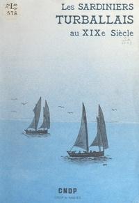 Jean-Claude Boursier et Serge Peyé - Les sardiniers turballais au XIXe siècle - Analyse de l'évolution d'un groupe de marins-pêcheurs dans son cadre géographique, social, économique et professionnel.