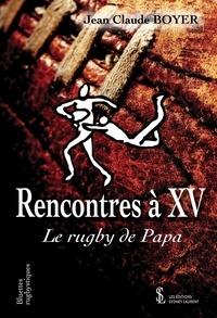 Jean-Claude Boyer - Rencontres à XV - Le rugby de papa.