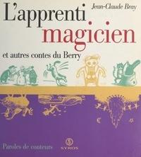 Jean-Claude Bray et Rémi Saillard - L'apprenti magicien et autres contes du Berry.