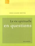Jean-Claude Breton - La vie spirituelle en questions.