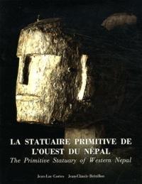 Jean Claude Brézillon et Jean-Luc Cortès - La statuaire primitive de l'Ouest du Népal.