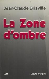Jean-Claude Brisville - La Zone d'ombre.