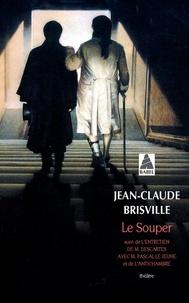Jean-Claude Brisville - Le souper - Suivi de L'entretien de M Descartes avec M Pascal Le Jeune et de L'antichambre.