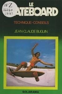 Jean-Claude Buguin et Joël Bordier - Le skateboard - Technique, conseils.