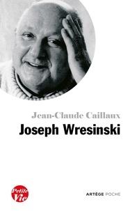 Jean-Claude Caillaux - Petite vie de Joseph Wresinski.